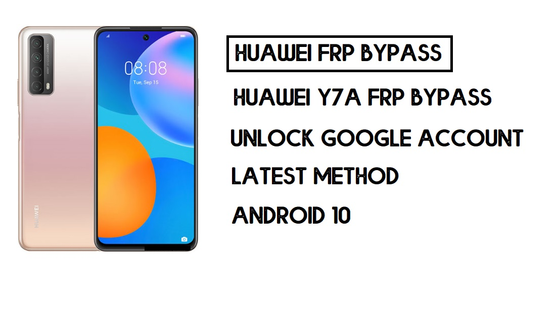 Bypass FRP Huawei Y7a | Unlock Google – Without PC- (Android 10)