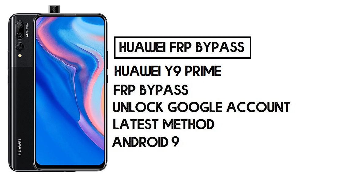 How to Huawei Y9 Prime FRP Bypass | Unlock Google Account – Without PC (Android 9)