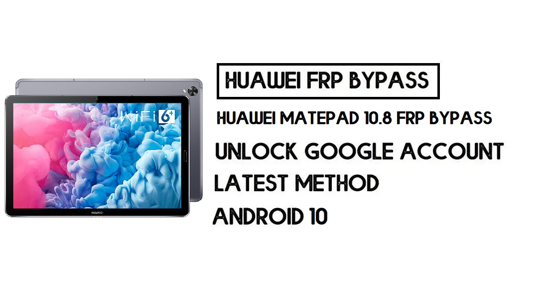 How to Huawei MatePad 10.8 FRP Bypass   Unlock Google Account – Without PC (Android 10)