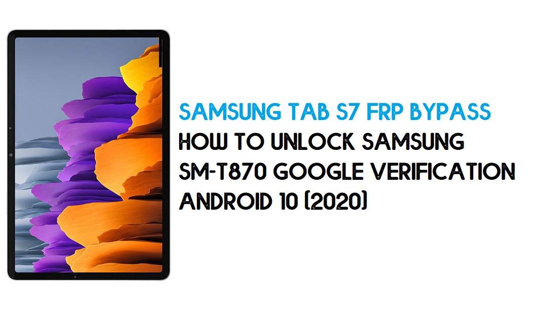 Samsung Tab S7 FRP Bypass | How to Unlock Samsung SM-T870 Google Verification – Android 10 (2020)