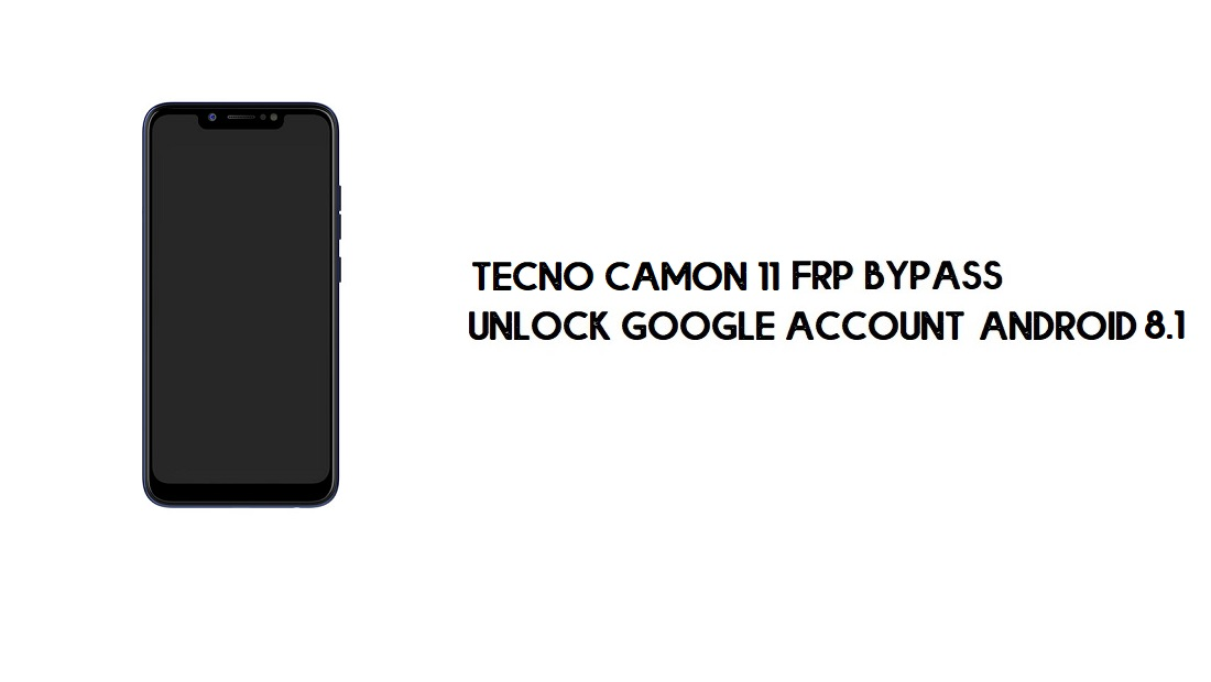 Tecno Camon 11 FRP Bypass | Unlock Google Account – Android 8 (New)