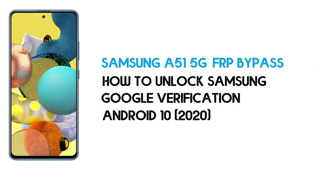 Samsung A51 5G FRP Unlock | Bypass SM-A516V Android 10-Without PC