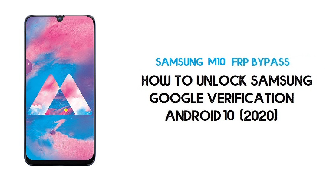 Unlock FRP Samsung M10 | Bypass Google Account Android 10 -Latest