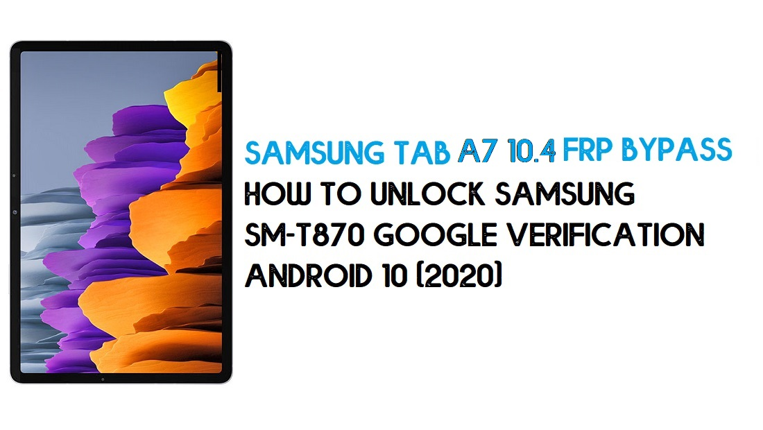 Samsung Tab A7 10.4 (2020) FRP Unlock | Bypass SM-T505 Android 10