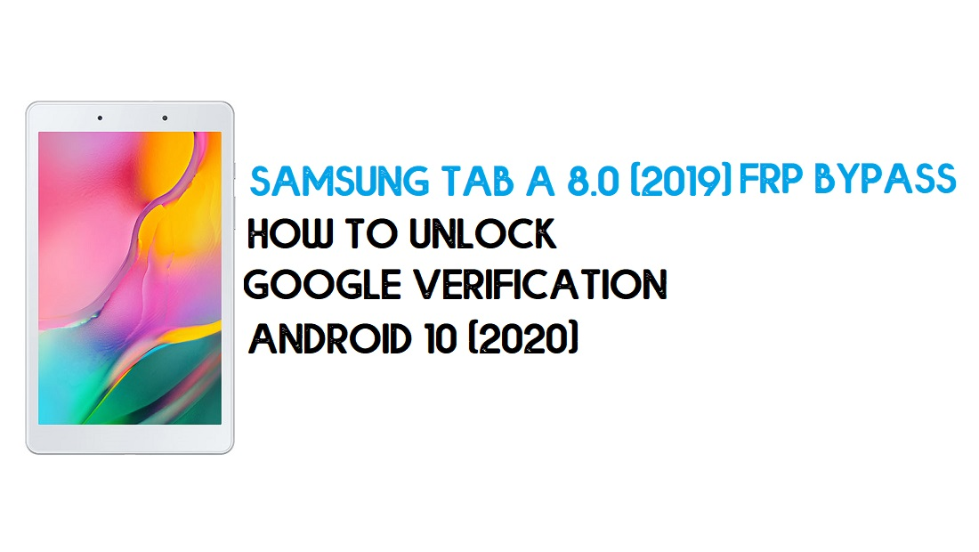 Samsung Tab A 8.0 (2019) FRP Unlock   Bypass Android 10 - New Method