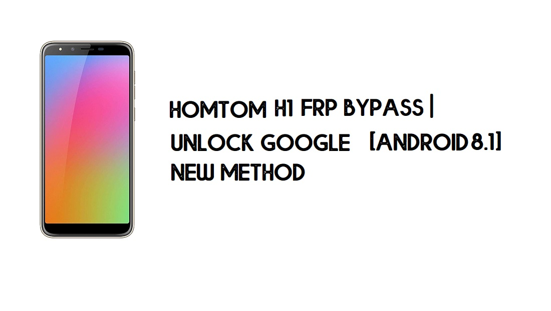 Homtom H1 FRP Bypass | Unlock Google Account – Android 8.1 (Free)