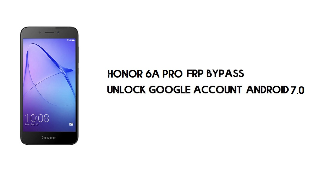 Honor 6A Pro FRP Bypass Without PC | Unlock Google – Android 7.0
