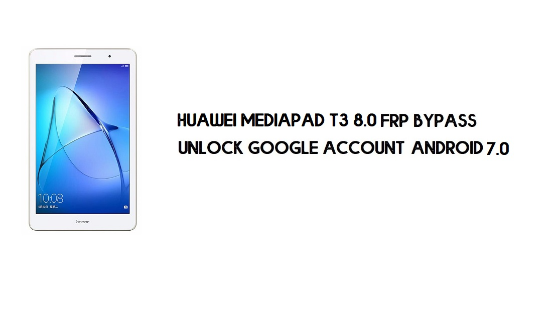 Huawei MediaPad T3 8.0 FRP Bypass No PC | Unlock Google – Android 7