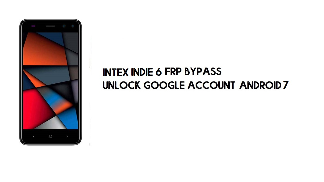 Intex Indie 6 FRP Bypass | Unlock Google Account (Android 7)- Without PC [Fix YouTube Update]