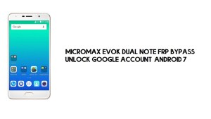 Micromax Evok Dual Note FRP Bypass no PC | Unlock Google – Android 7
