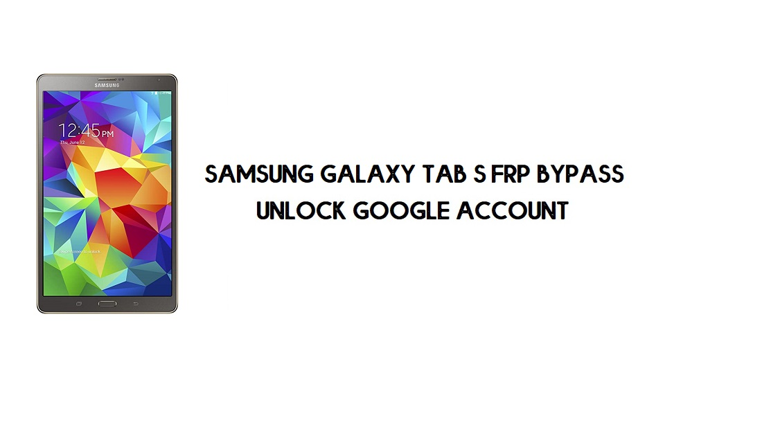 Samsung Galaxy Tab S FRP Bypass | Google Account Unlock [Without PC