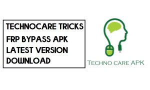Download Technocare APK | New Free FRP Unlock APK for Android 2021