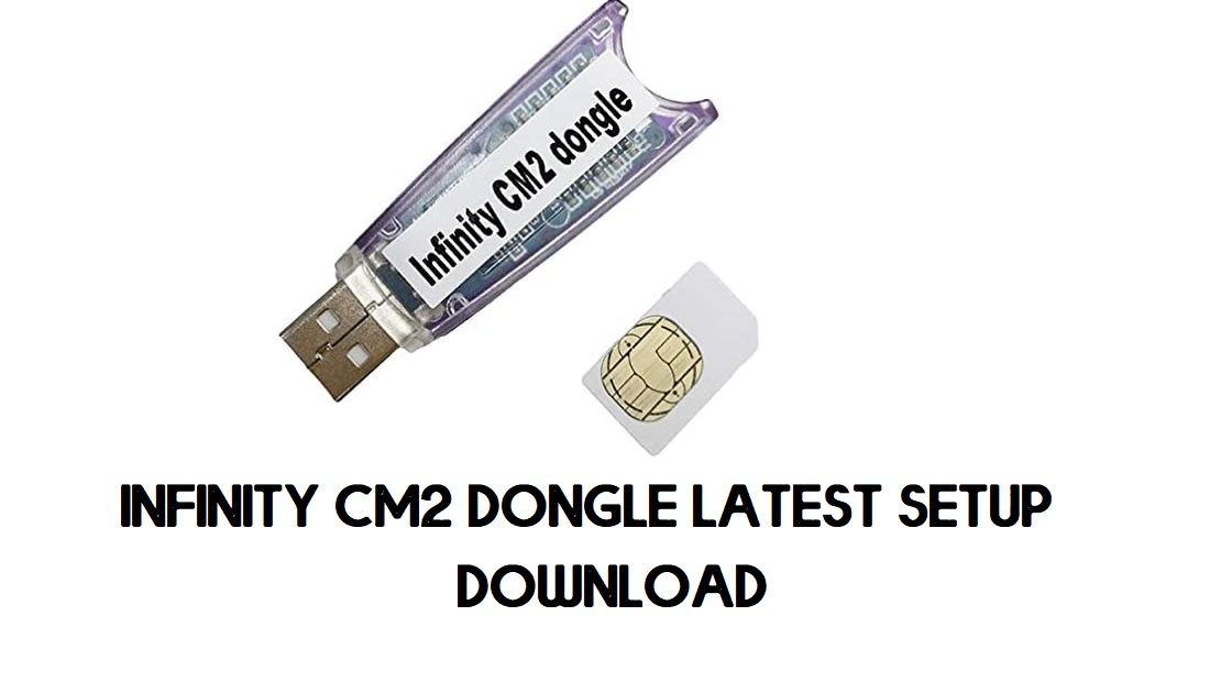Download Infinity CM2 Dongle V2.21 Latest Setup Tool All Version Free