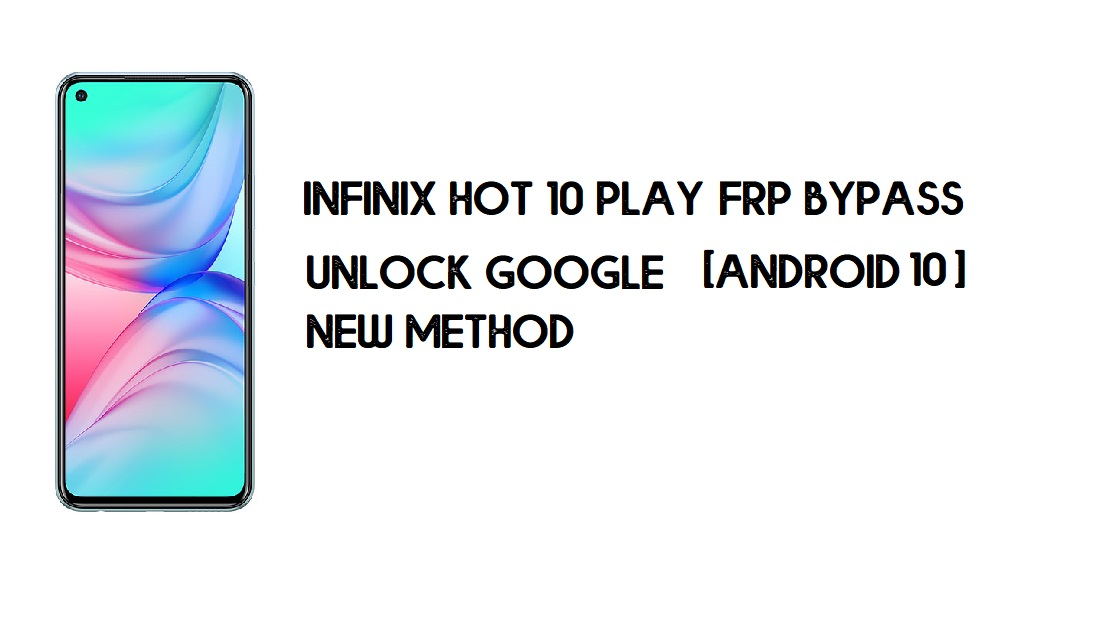 Infinix Hot 10 Play FRP Bypass Without PC | Unlock Google – Android 10