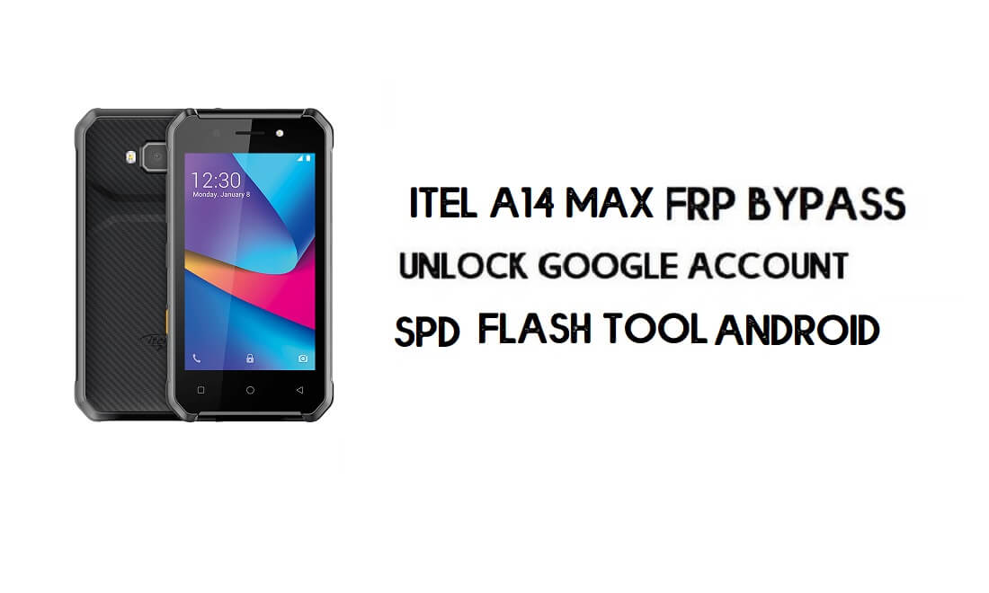 Itel A14 Max FRP Bypass File & Tool – Unlock Google (Android 8.1 Go) Free Download