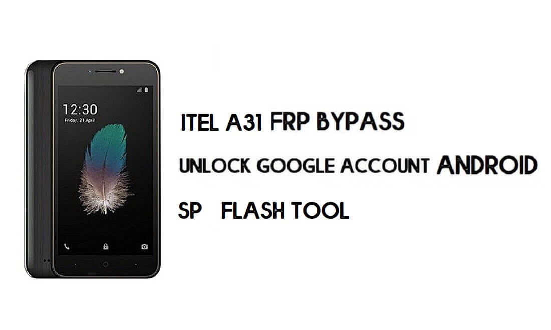 Itel A31 FRP Bypass File (MT6580) - Reset Google Account for Free