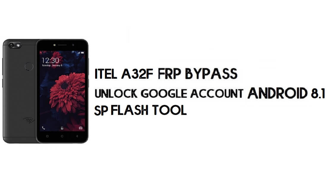 Itel A32F FRP Bypass File & Tool - Reset Google Account Free Download