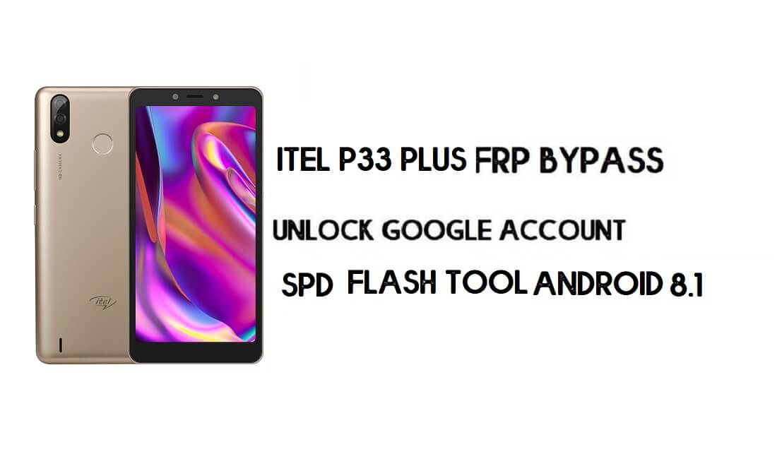 Itel P33 Plus FRP Bypass File (SC7731E) - Reset Google Account Free
