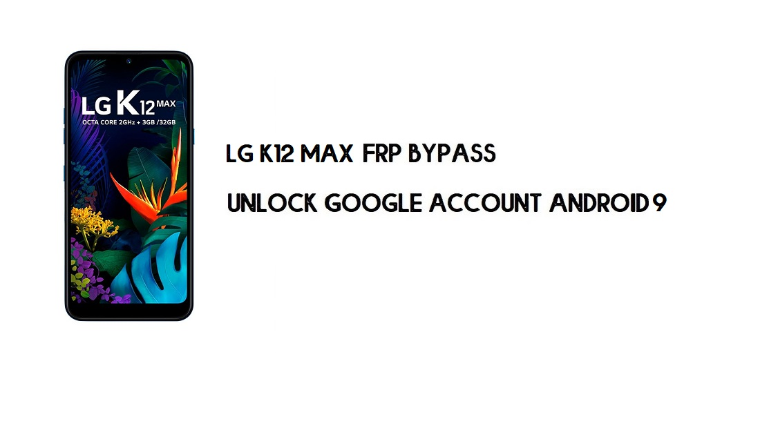 LG K12 Max FRP Bypass Without Computer | Unlock Google Android 9