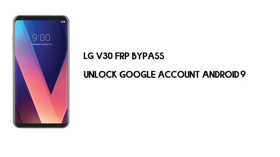 LG V30 FRP Bypass Without Computer | Unlock Google Android 9.0 (New)