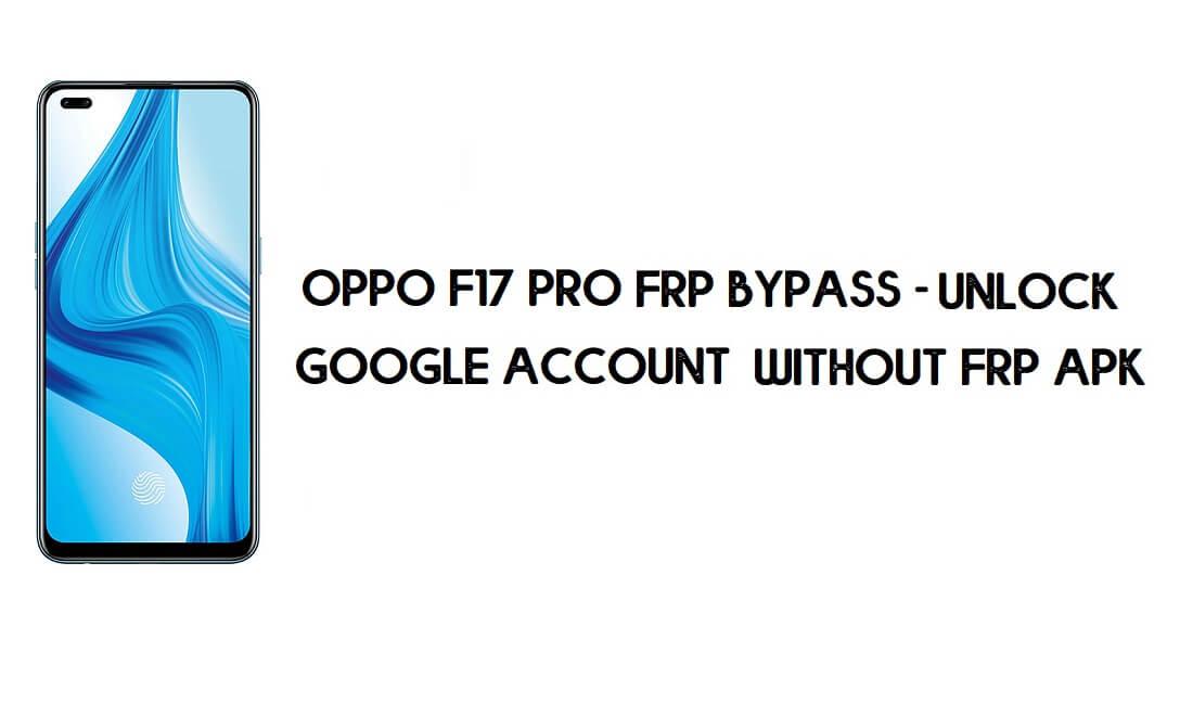 Oppo F17 Pro FRP Bypass - Unlock Google Account [New Method] Free