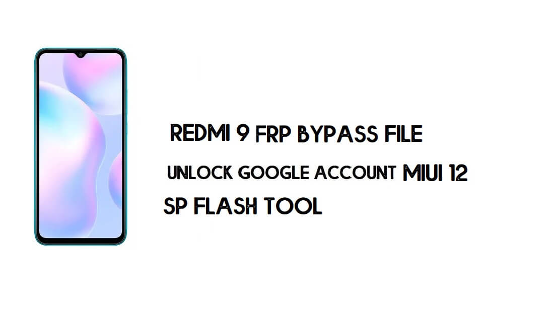 Xiaomi Redmi 9A FRP Bypass File (Unlock Google) No Need Auth [MIUI 12] -2021