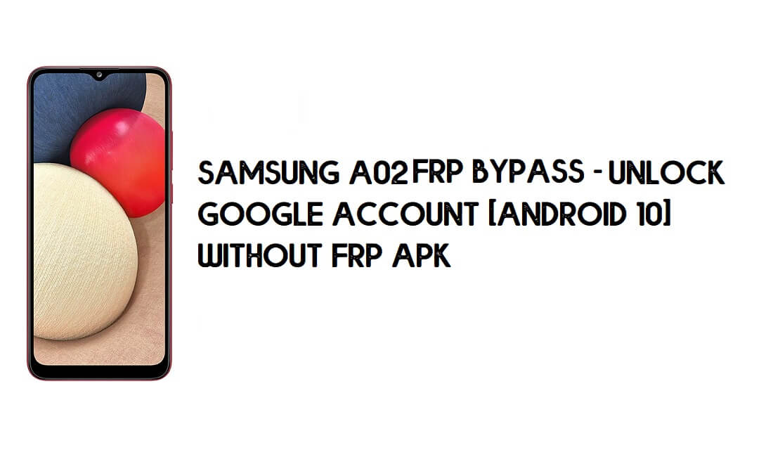 Samsung A02 FRP Bypass | Unlock Google Account [Android 10] Without FRP APK