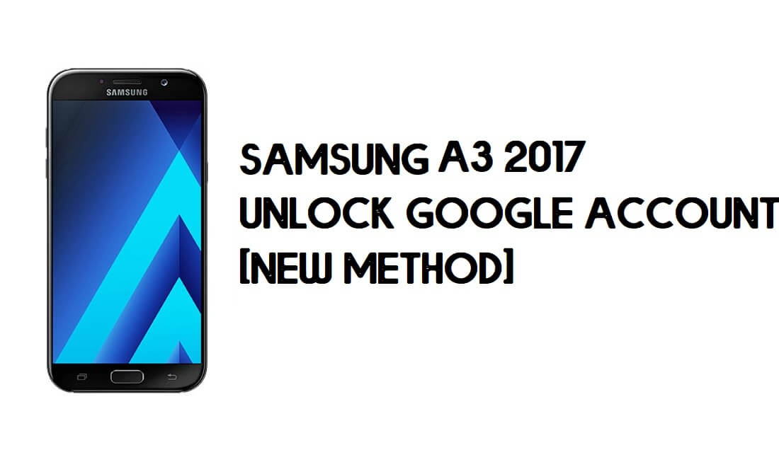 Samsung A3 2017 FRP Bypass – Unlock Google (Android 8) Without PC