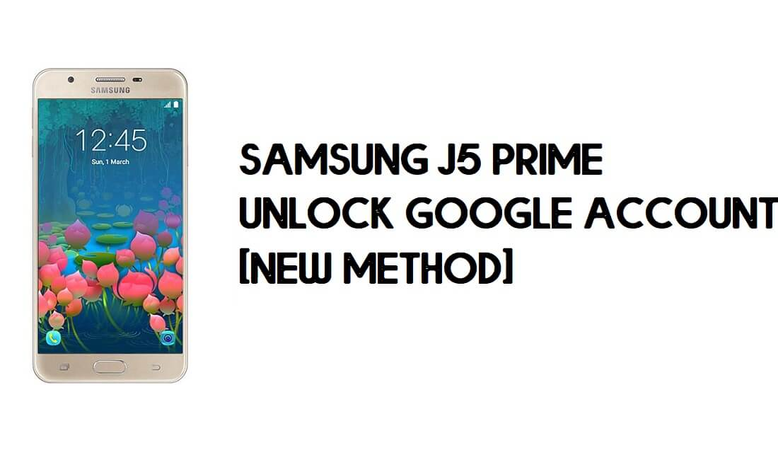 Samsung Galaxy J5 Prime FRP Bypass – Unlock Google (Android 8.1)
