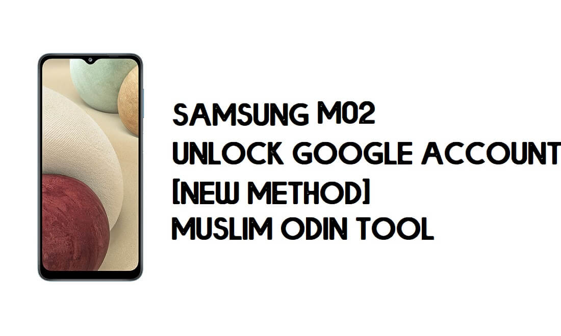 Samsung M02 FRP Bypass - Unlock With Muslim Odin Tool [Android 10]