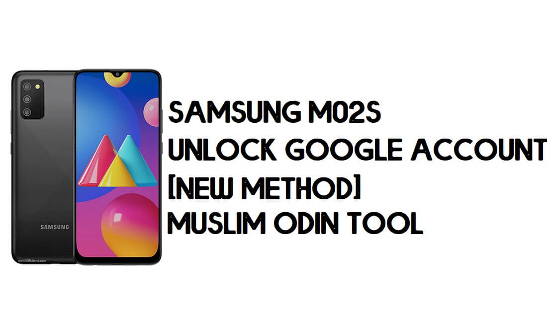 Samsung M02s FRP Bypass - Unlock With Muslim Odin Tool [Android 10]