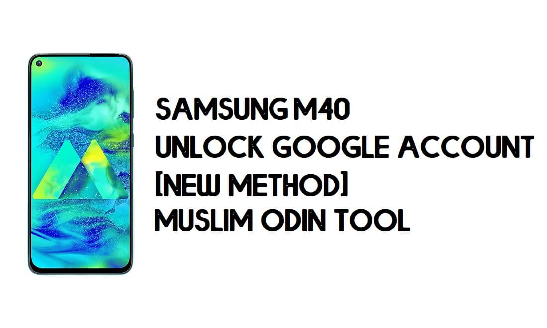 Samsung M40 FRP Bypass - Unlock With Muslim Odin Tool [Android 10]