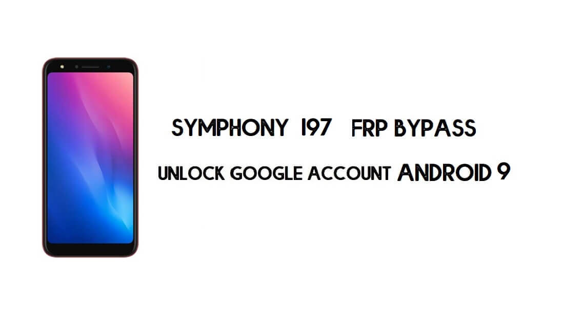 Symphony I97 FRP File & Tool - Unlock Google Account (Android 9.0)