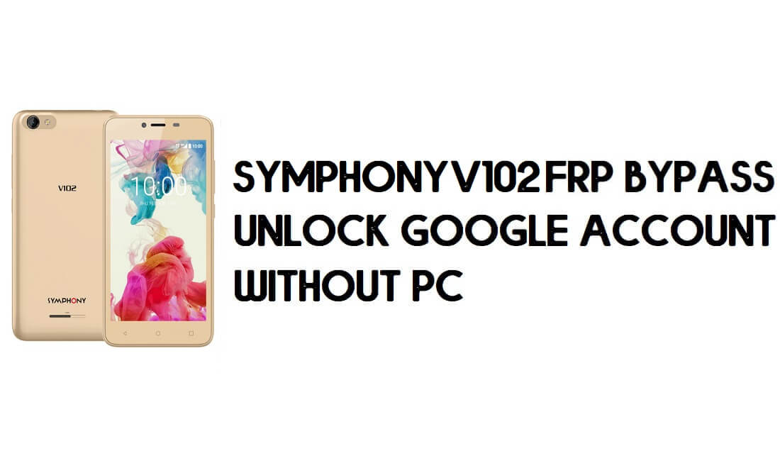 Symphony V102 FRP Bypass - Unlock Google Account – (Android 8.1 Go)