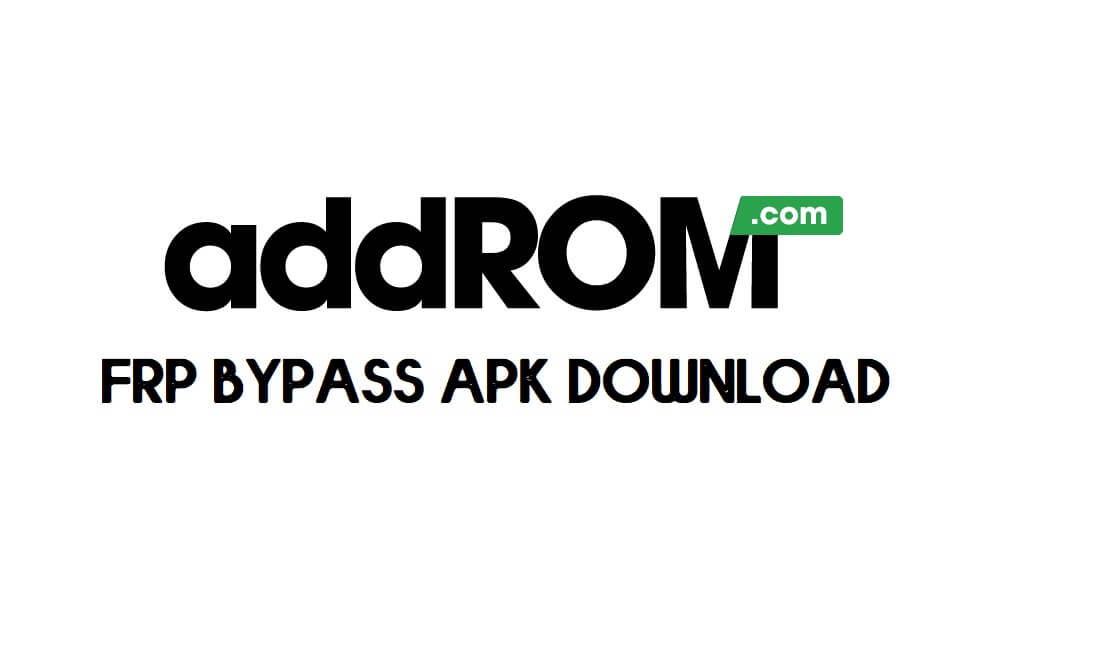 Download AddROM FRP Bypass Apk 2021 | One-Click Google Unlock