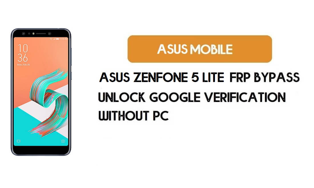 FRP Bypass Asus Zenfone 5 Lite Without PC – Unlock Google Android 9