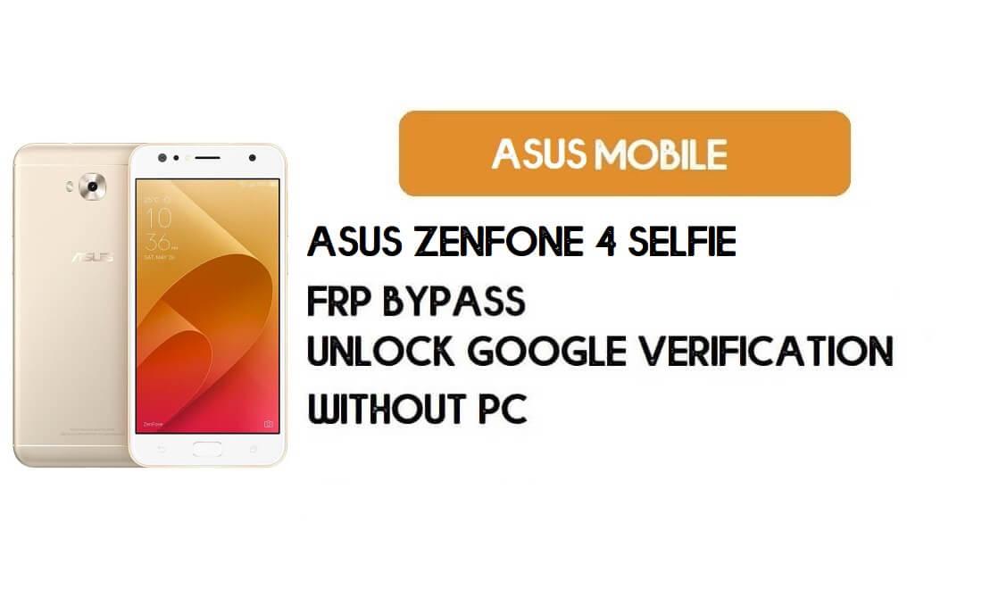 Asus Zenfone 4 Selfie FRP Bypass – Unlock Google Verification (Android 8.0 Pie)- Without PC
