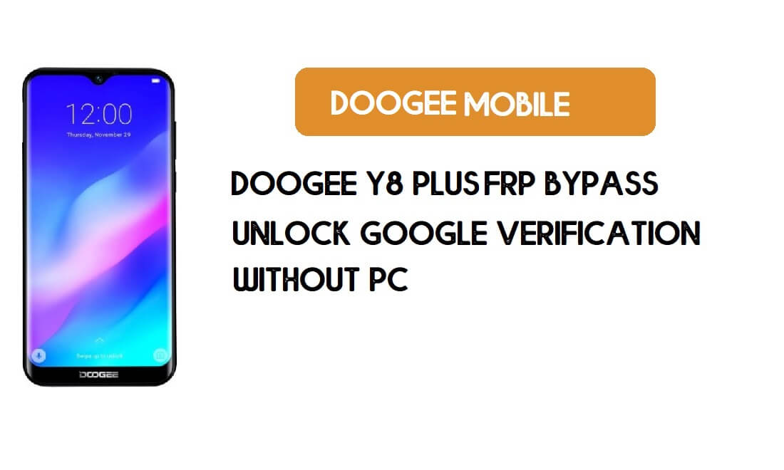 Doogee Y8 Plus FRP Bypass Without PC - Unlock Google [Android 9.0]