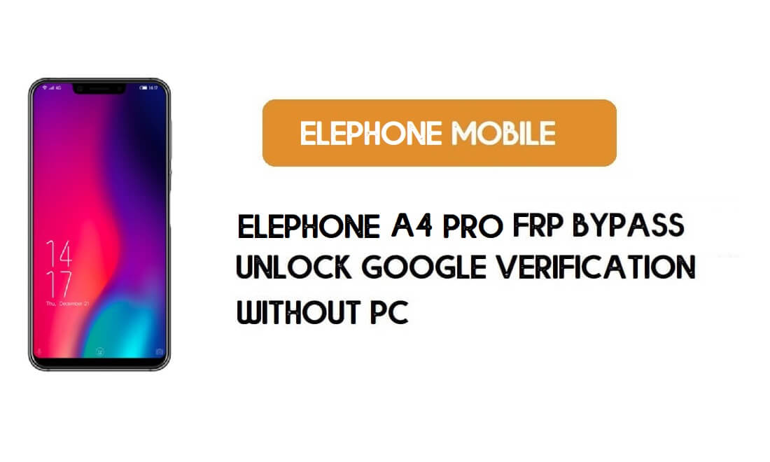 ElePhone A4 Pro FRP Bypass Without PC – Unlock Google Android 8.1