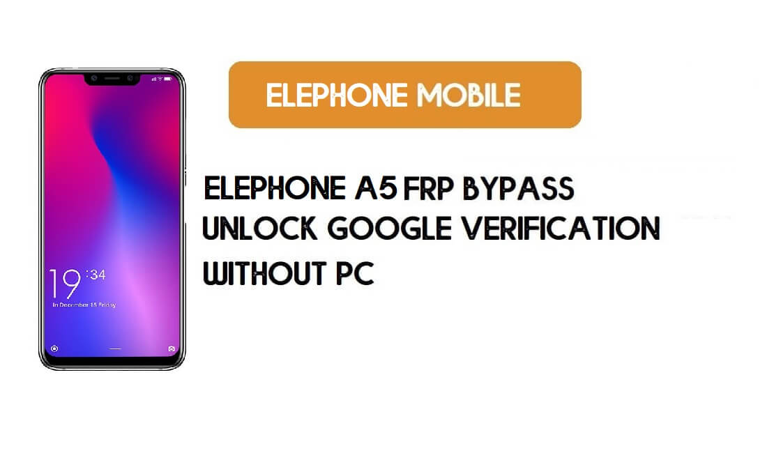 ElePhone A5 FRP Bypass File – Unlock Google Account Android 8.1 Oreo
