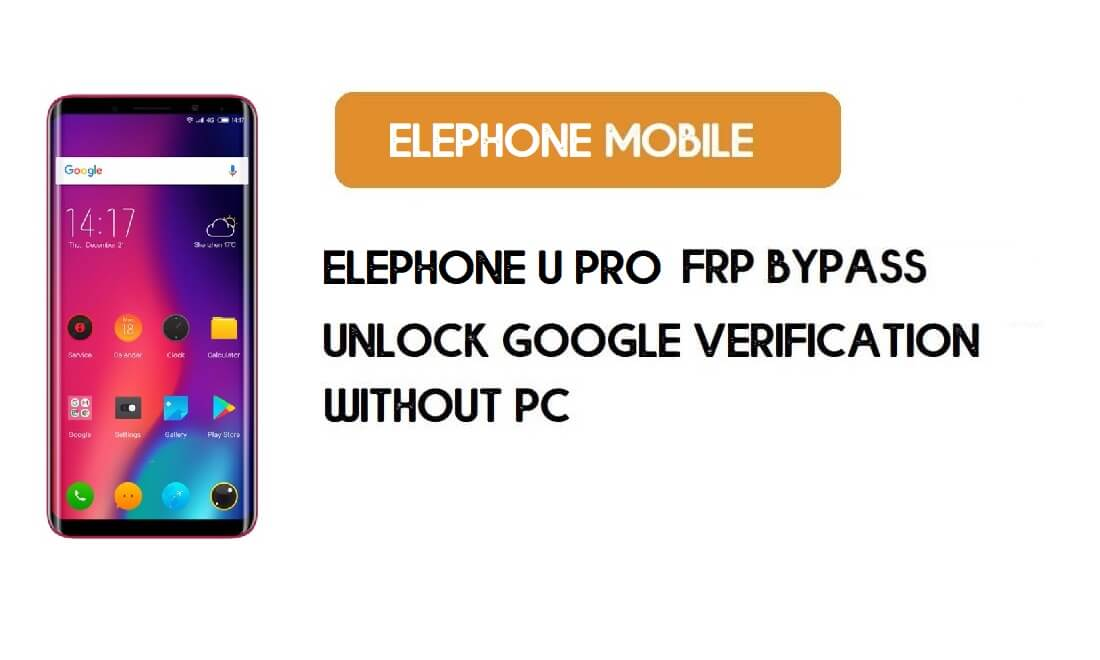 ElePhone U Pro FRP Bypass Without PC – Unlock Google Android 8.1