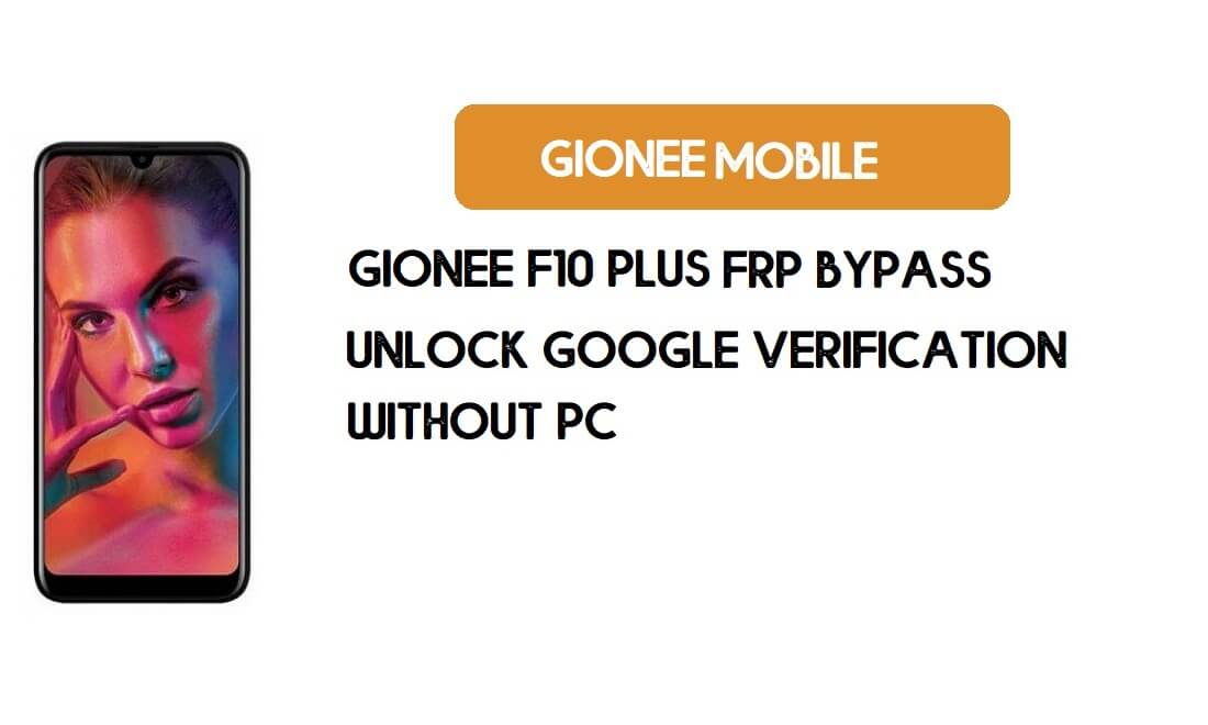 Bypass FRP Gionee F10 Plus Without PC - Unlock Google [Android 9.0]