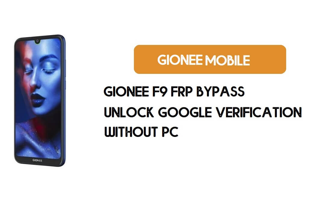 Gionee F9 FRP Bypass Without PC - Unlock Google [Android 9.0] Free