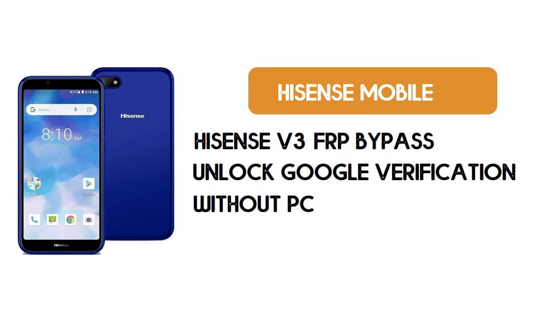 HiSense V3 FRP Bypass Without PC - Unlock Google [Android 8.1] for free