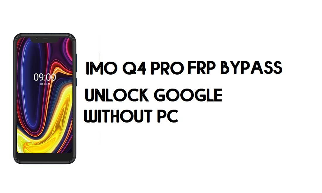 IMO Q4 Pro FRP Bypass - Unlock Google Account (Android 9 Go) for free