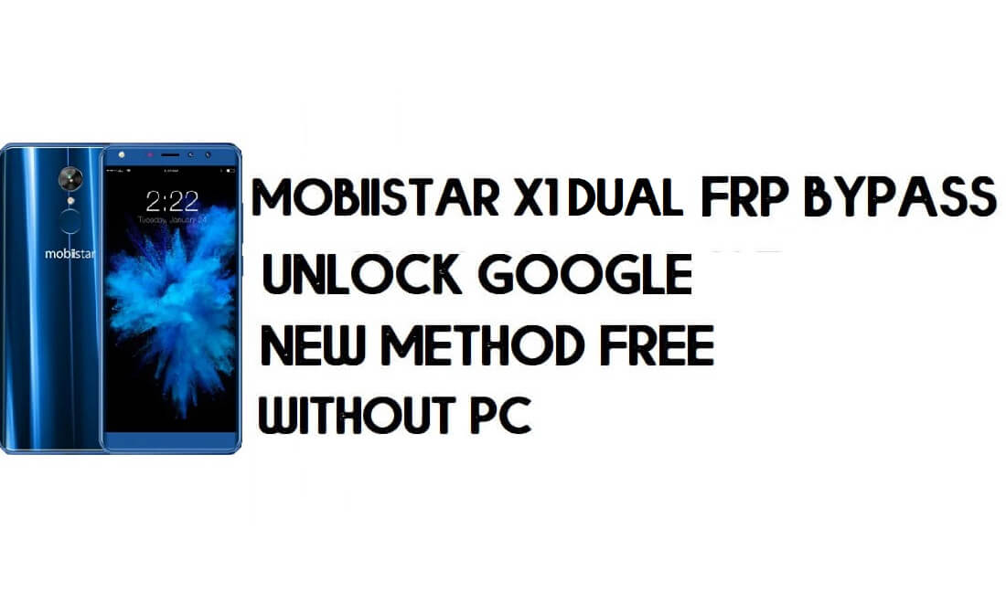 Mobiistar X1 Dual FRP Bypass Without PC - Unlock Google – Android 8.1