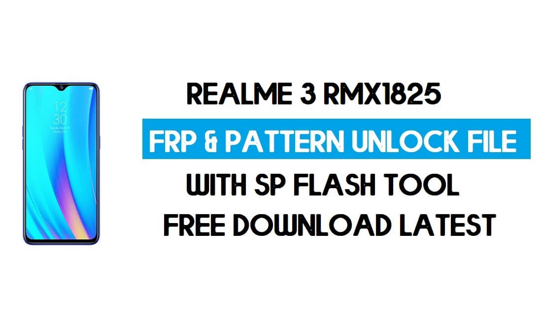 Realme 3 RMX1825 Unlock FRP & Pattern File (Without Auth) SP Tool