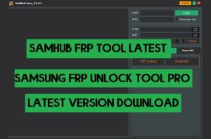 SAMHub Tool 2.0.2 Download | Samsung Online FRP Unlock Tool Pro