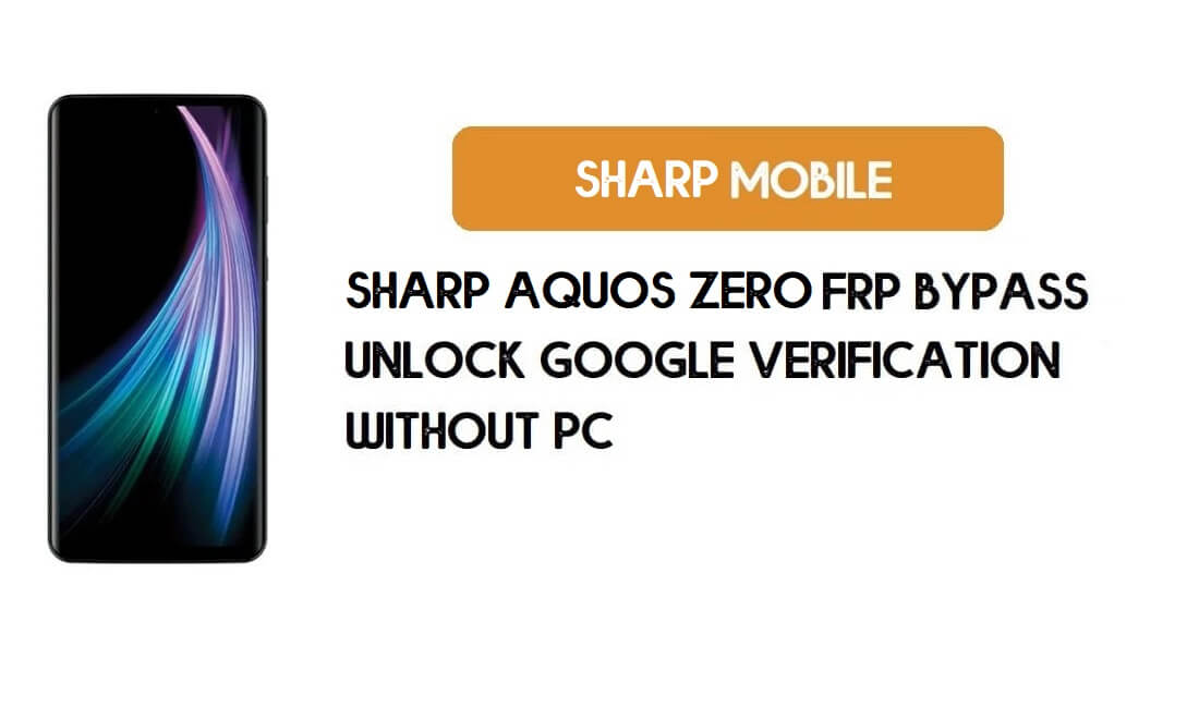 Sharp Aquos Zero FRP Bypass Without PC – Unlock Google Android 9.0