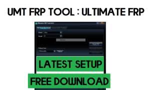 UMT FRP Tool: UltimateFRP v0.5.1 Latest Setup Free Download (2021)